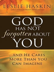 God Has Not Forgotten About You - ...and He Cares More Than You Can Imagine ebook by Leslie Haskin