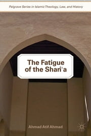 The Fatigue of the Shari'a ebook by Ahmad Atif Ahmad