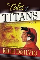 Tales of Titans: From Rome to the Renaissance, Vol. 1 ebook by Rich DiSilvio