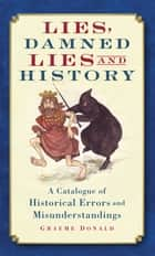 Lies, Damned Lies and History ebook by Graeme Donald