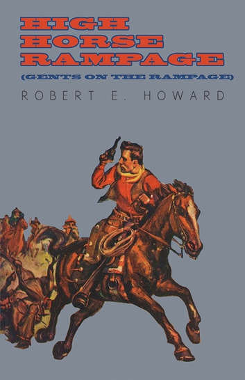 High Horse Rampage (Gents on the Rampage) ebook by Robert E. Howard