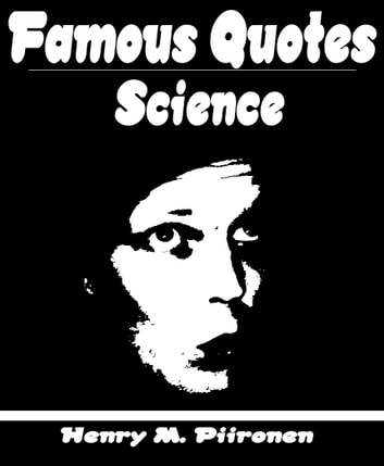 Famous Quotes on Science ebook by Henry M. Piironen