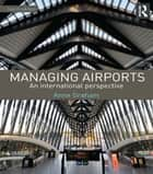 Managing Airports 4th Edition - An international perspective ebook by Anne Graham