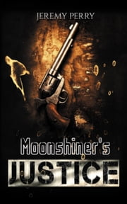 Moonshiner's Justice ebook by Jeremy Perry