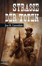 Straße der Toten ebook by Joe R. Lansdale, Robert Schekulin, Doreen Wornest