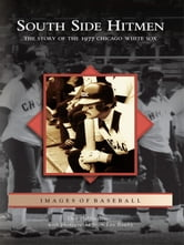 South Side Hitmen: - The Story of the 1977 Chicago White Sox ebook by Dan Helpingstine