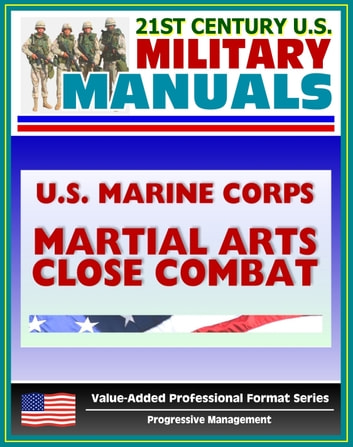 21st Century U.S. Military Manuals: U.S. Marine Corps (USMC) Martial Arts Close Combat - Marine Corps Reference Publication (MCRP) 3-02B (Value-Added Professional Format Series) ekitaplar by Progressive Management