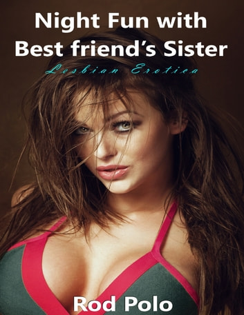 Night Fun With Best Friend's Sister (Lesbian Erotica) ebook by Rod Polo