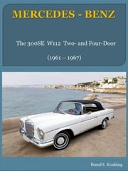 Mercedes-Benz W112 two- and four-door models with buyer's guide and chassis number/data card explanation - From the 300SE to the 300SE Cabriolet ebook by Bernd S. Koehling