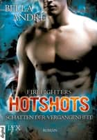 Hotshots - Firefighters - Schatten der Vergangenheit ebook by Bella Andre, Dorothea Kallfass