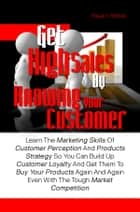 Get High Sales By Knowing Your Customer ebook by Paula A. Robles