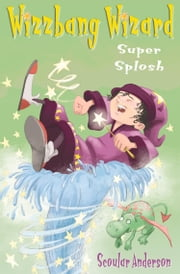 Super Splosh (Wizzbang Wizard, Book 1) ebook by Scoular Anderson,Scoular Anderson