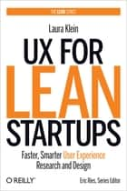 UX for Lean Startups - Faster, Smarter User Experience Research and Design eBook by Laura Klein