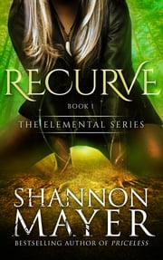 Recurve (The Elemental Series, Book 1) ebook by Shannon Mayer