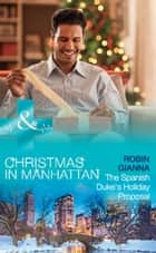 The Spanish Duke's Holiday Proposal (Mills & Boon Medical) (Christmas in Manhattan, Book 3) ekitaplar by Robin Gianna