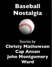 Baseball Nostalgia ebook by Christy Mathewson,Cap Anson,John Montgomery Ward