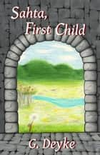 Sahta, First Child ebook by G. Deyke