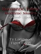 Romantic Tales: Bedtime Stories Episode 3 ebook by Ty Langston, Tigris Eden