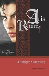 Aris Returns: A Vampire Love Story - An Infinity Diaries Novel ebook by Devin Morgan