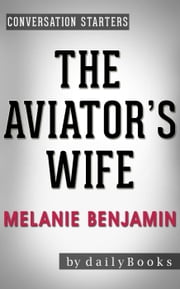 The Aviator's Wife: A Novel by Melanie Benjamin | Conversation Starters - Daily Books ebook by Daily Books