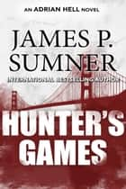 Hunter's Games: A Thriller ebook by James P. Sumner