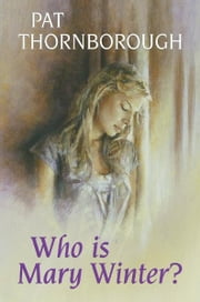 Who Is Mary Winter? ebook by Pat Thornborough