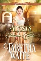 Alyssa's Autumn Affair - Season of the Spinster, #3 ebook by Tabetha Waite