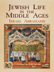Jewish Life in the Middle Ages ebook by Israel Abrahams
