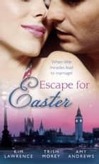 Escape for Easter: The Brunelli Baby Bargain / The Italian Boss's Secret Child / The Midwife's Miracle Baby (Mills & Boon M&B) ebook by Kim Lawrence, Trish Morey, Amy Andrews