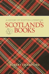Scotland's Books : A History of Scottish Literature ebook by Robert Crawford