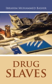 Drug Slaves ebook by Ibrahim Muhammed Bashir