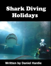 Shark Diving Holidays ebook by Daniel Hardie