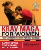 Krav Maga for Women - Your Ultimate Program for Self Defense ebook by Darren Levine, Ryan Hoover, Kelly Campbell