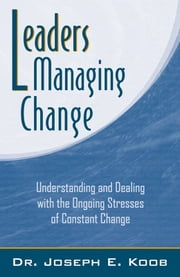 Leaders Managing Change ebook by Dr. Joseph E. Koob