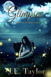 Glimpses - A Collection of Short Stories ebook by J.E. Taylor