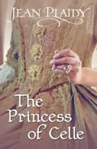 The Princess of Celle - (Georgian Series) ebook by