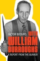 With William Burroughs - A Report from the Bunker ebook by Victor Bockris