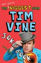 The (Not Quite) Biggest Ever Tim Vine Joke Book - Children's Edition ebook by Tim Vine