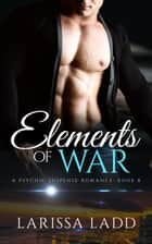 Elements of War - An Elemental Series, #8 ebook by Larissa Ladd