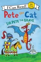Pete the Cat: Sir Pete the Brave ebook by James Dean, James Dean