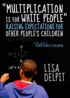 """Multiplication Is for White People"" ebook by Lisa Delpit"