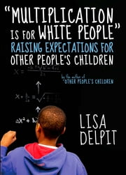 """Multiplication Is for White People"" - Raising Expectations for Other Peoples Children ebook by Lisa Delpit"