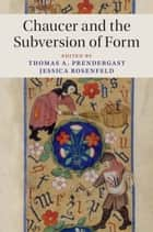 Chaucer and the Subversion of Form ebook by Thomas A. Prendergast, Jessica Rosenfeld