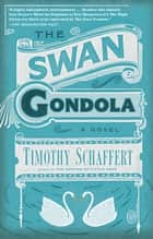 The Swan Gondola ebook by Timothy Schaffert