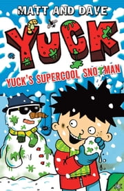 Yuck's Supercool Snotman ebook by Nigel Baines,Matt and Dave