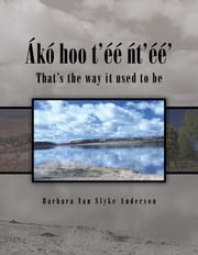 Ákó hoo t'éé ñt'éé' - THAT'S THE WAY IT USED TO BE ebook by Barbara Van Slyke Anderson