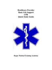 Healthcare Provider Basic Life Support CPR Quick Study Guide ebook by Rogue Medical Training Academy
