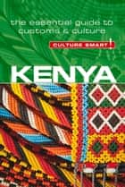 Kenya - Culture Smart! - The Essential Guide to Customs & Culture ebook by Jane Barsby