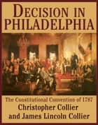Decision in Philadelphia ebook by James Lincoln Collier,Christopher Collier