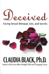 Deceived - Facing Sexual Betrayal Lies and Secrets ebook by Claudia Black, Ph.D.